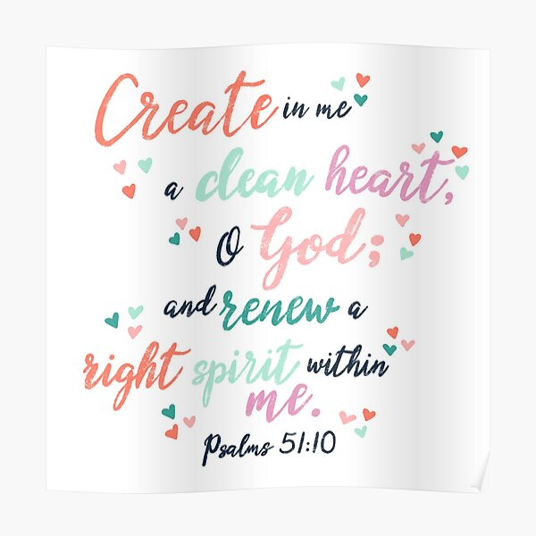 Create in me a clean heart Psalms 51:10 Poster