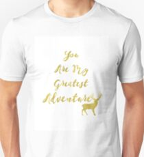 you are my greatest adventure gold deer Unisex T-Shirt