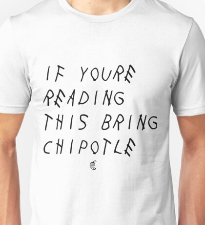 If your reading this bring chipotle Unisex T-Shirt