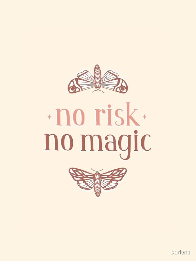 No Risk No Magic by barlena
