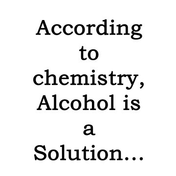 Alcohol is the solution by Widi-Design