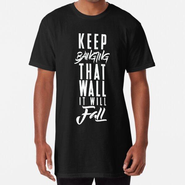 Keep Banging That Wall, It Will Fall Long T-Shirt