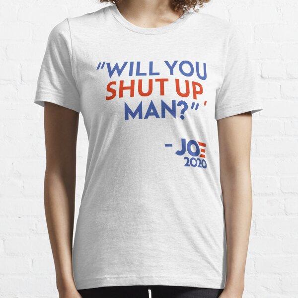 will you shut up man joe 2020 Essential T-Shirt