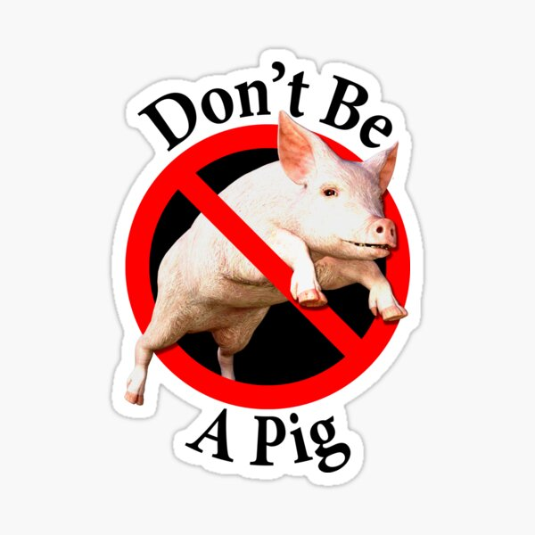 Don't be a Pig - Male Chauvinist - Don't be Uncouth Sticker