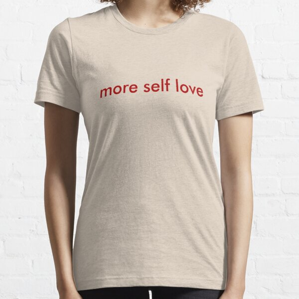 more self love minimal Essential T-Shirt