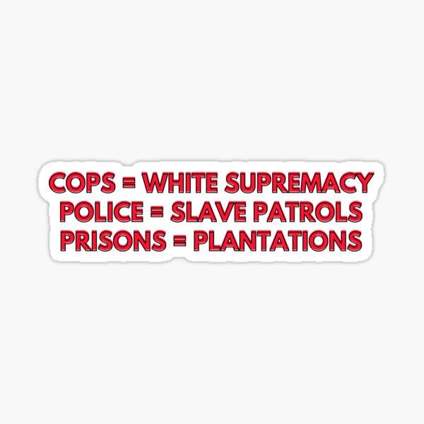 Cops = White Supremacy Sticker
