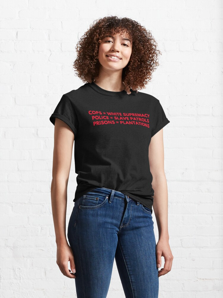 Alternate view of Cops = White Supremacy Classic T-Shirt