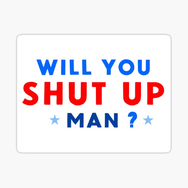 WILL YOU SHUT UP MAN? Sticker