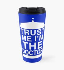 Trust Me, I'm the Doctor Travel Mug