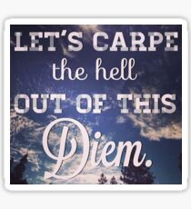 Let's Carpe the hell out of this Diem sticker Sticker