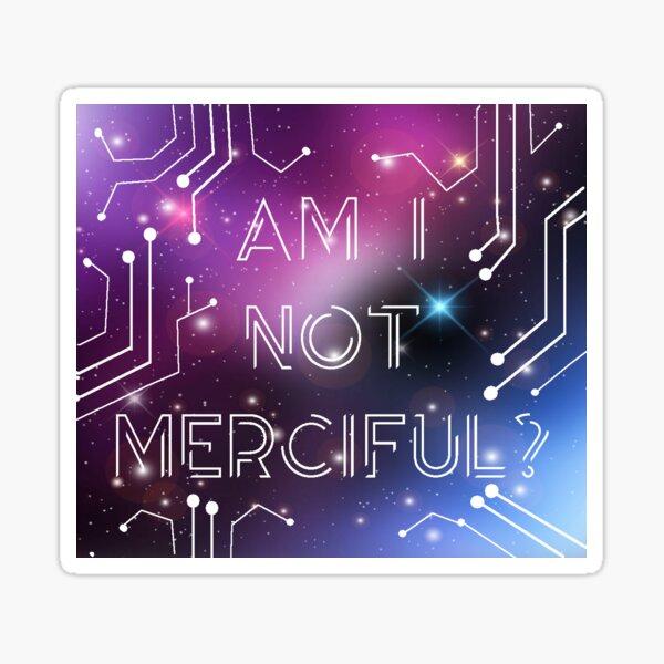 Am I not Merciful Sticker