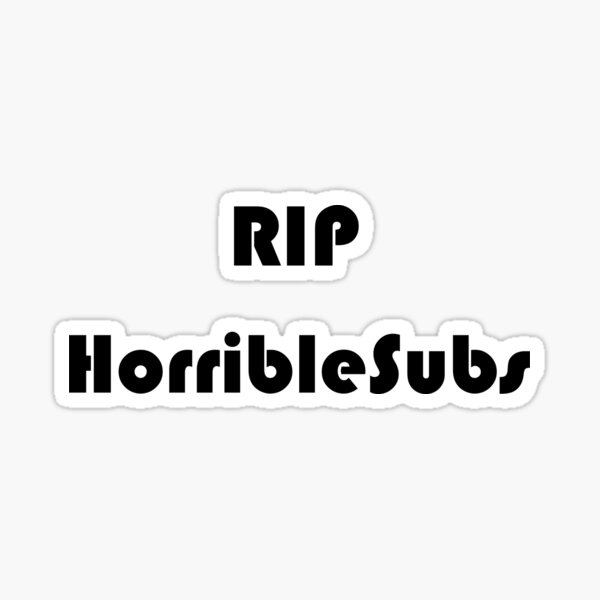 RIP HorribleSubs Sticker