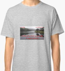 Use the calm times in your life to regain balance Classic T-Shirt