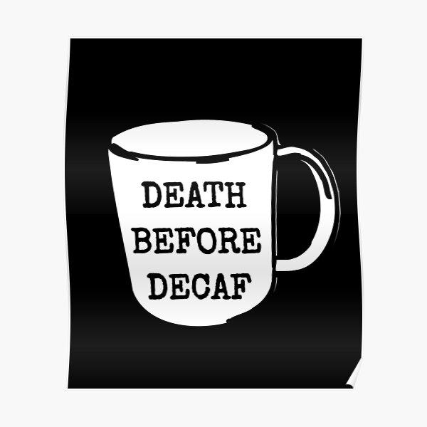 Tod vor Decaf Kaffee Anti-Decaf Poster