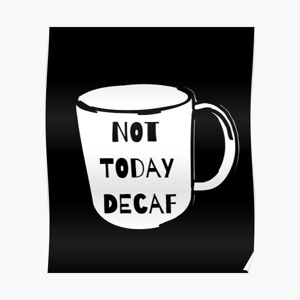 Nicht heute Decaf Coffee Anti-Decaf Poster