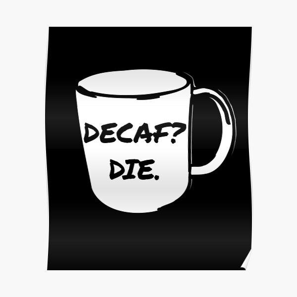 Decaf? Sterben. Decaf Kaffee Anti-Decaf Tod Poster