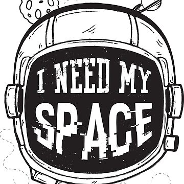I need my space by adiruhendi