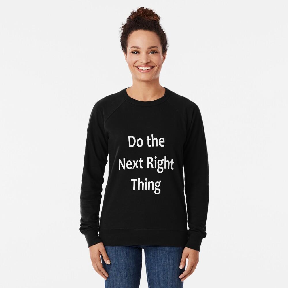 Do the Next Right Thing  - AA Saying Lightweight Sweatshirt