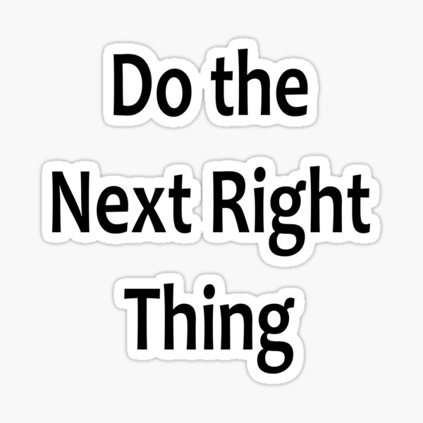 Do the Next Right Thing  - AA Saying Sticker