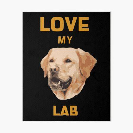 Love My Lab  Labrador Retriever Lover  Art Board Print
