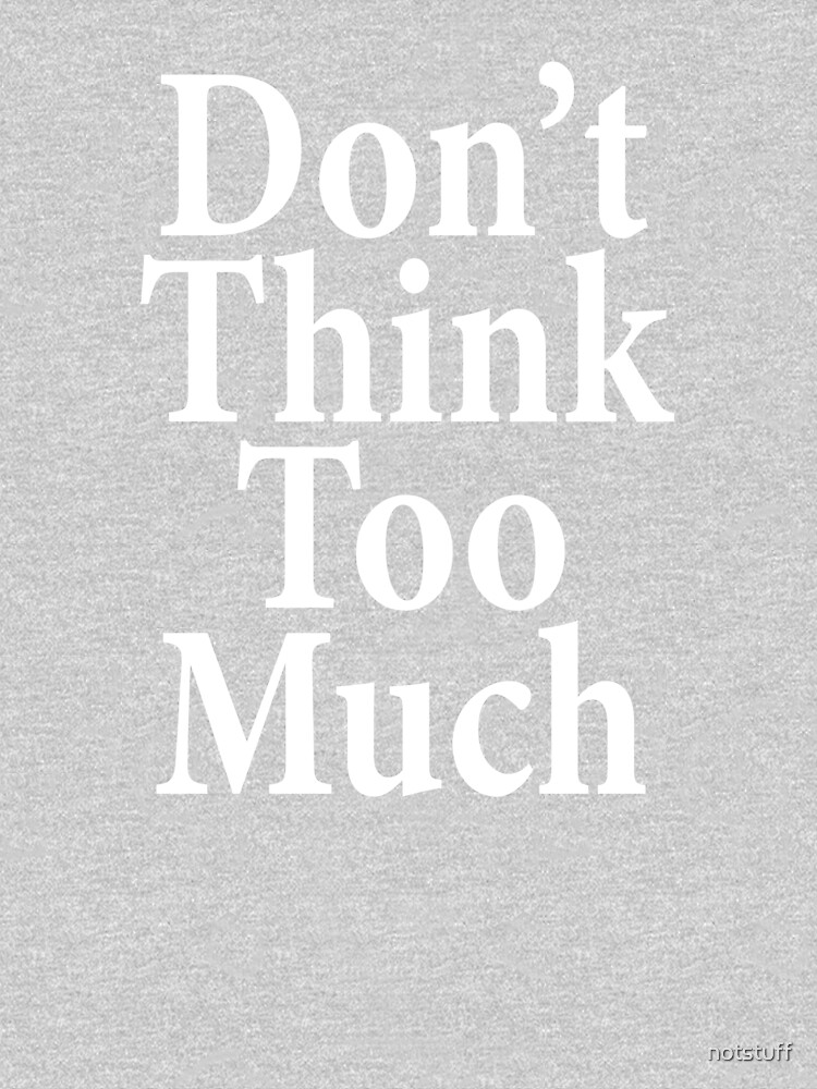 Don't Think Too Much  - AA Saying by notstuff
