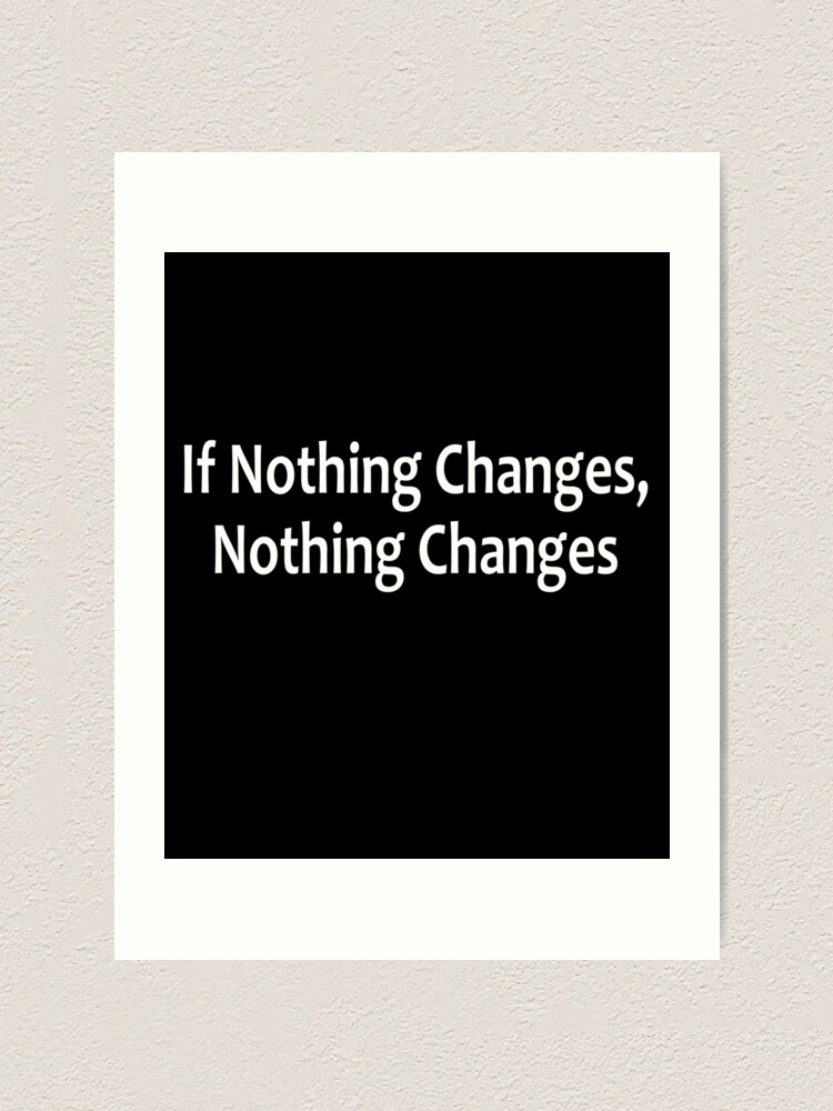 Alternate view of If Nothing Changes, Nothing Changes  - AA Saying Art Print