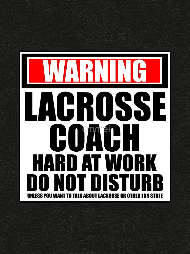 Warning Lacrosse Coach Hard At Work Do Not Disturb by cmmei