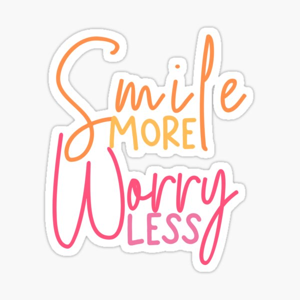 Smile MORE worry LESS Sticker