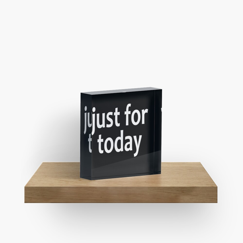 Just For Today  - AA Saying Acrylic Block
