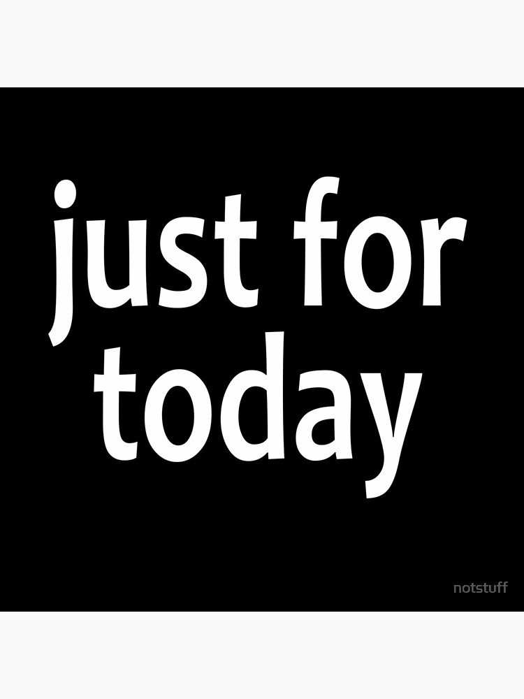 Just For Today  - AA Saying by notstuff