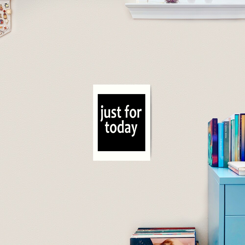 Just For Today  - AA Saying Art Print