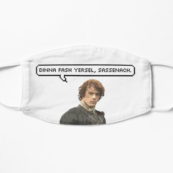 Dinna fash yersel, Sassenach. Mask