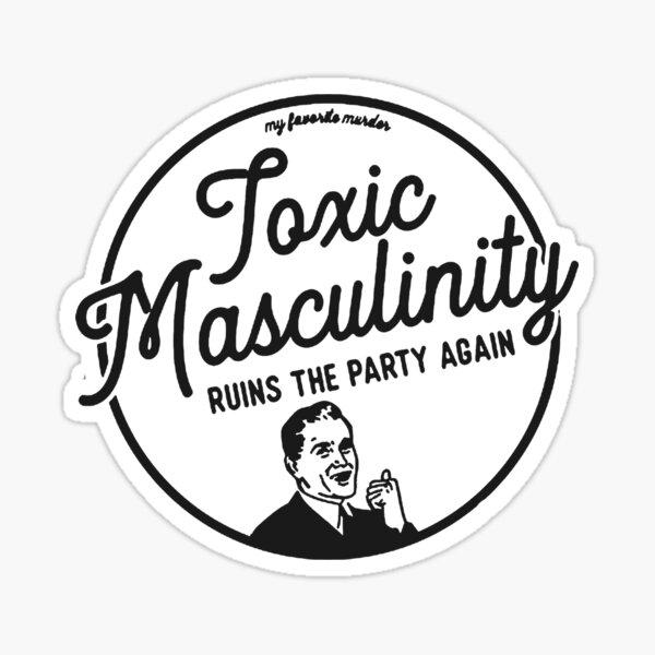 Toxic Masculinity - Mfm Sticker