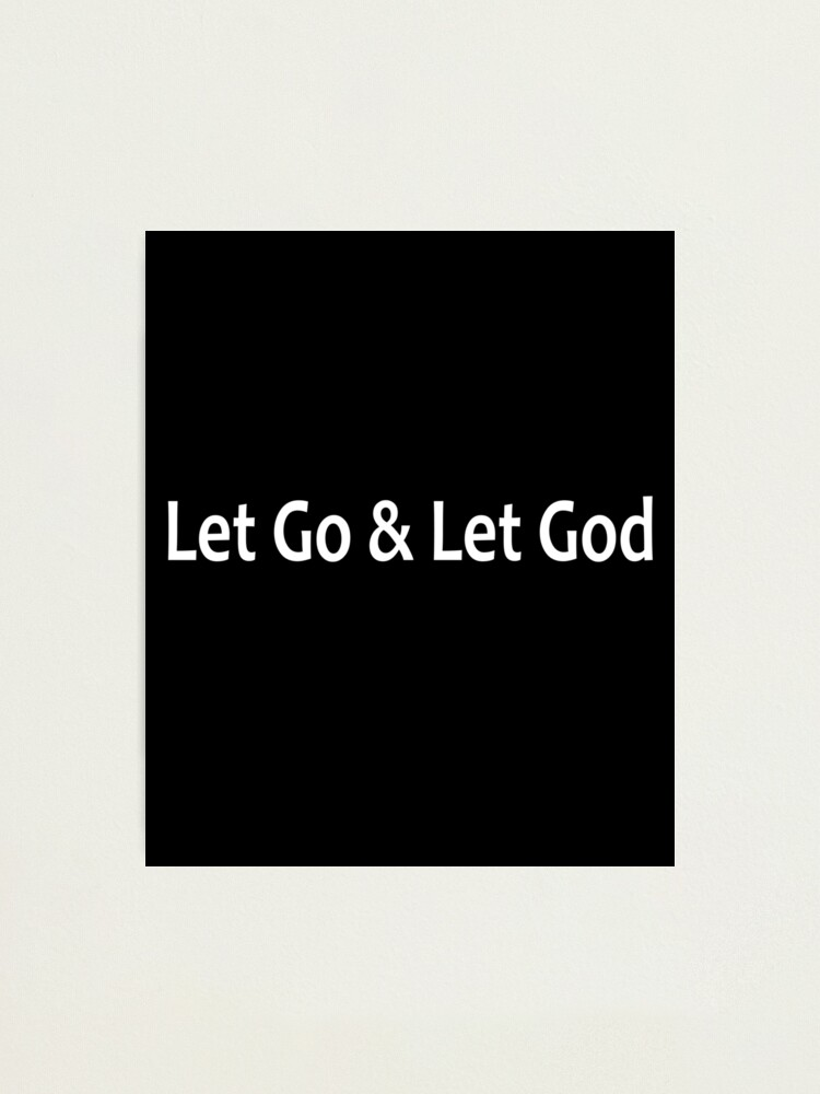 Alternate view of Let Go and Let God  - AA Saying Photographic Print