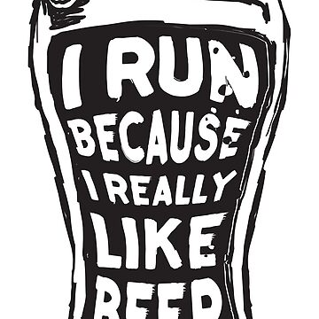 I run because I really like beer by adiruhendi