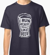 I run because I really like beer Classic T-Shirt