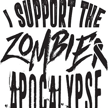 I support the zombie apocalypse by adiruhendi