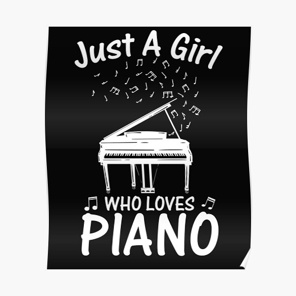 Just a girl who loves piano Poster