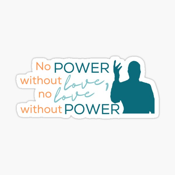 No power with love, no love without power quote Sticker