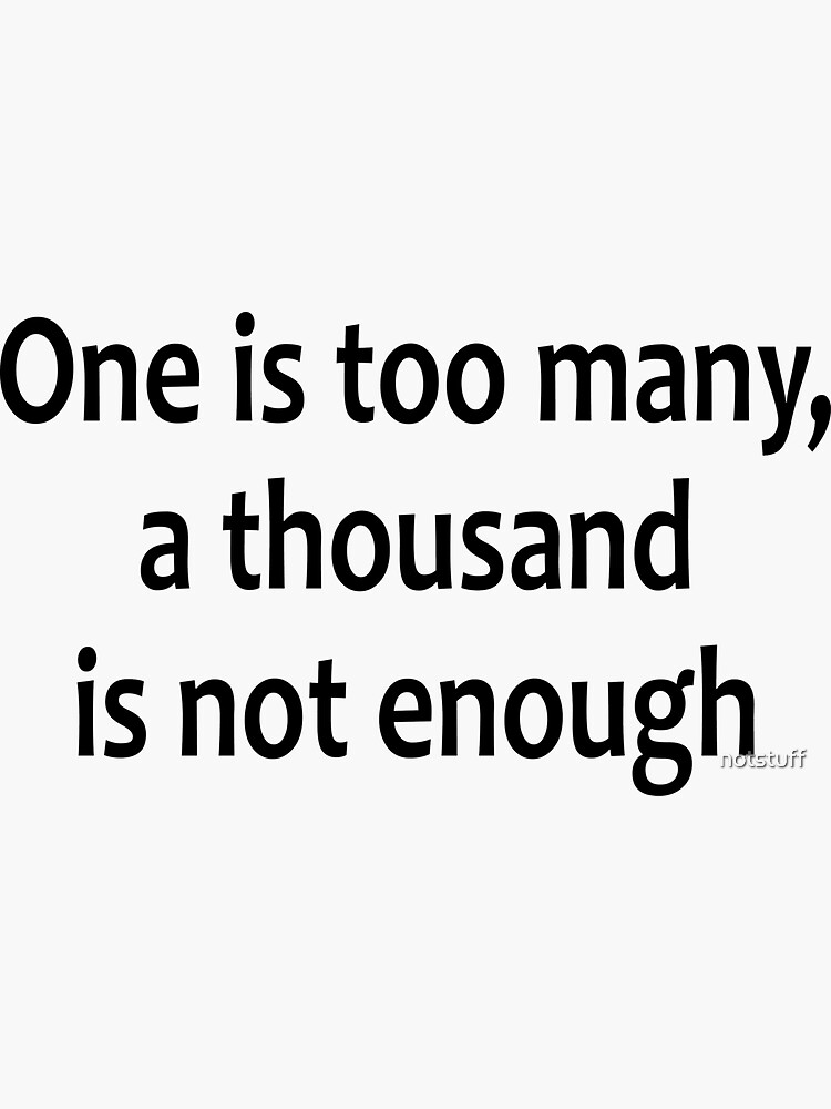 One s too many, A Thousand is not enough  - AA Saying by notstuff