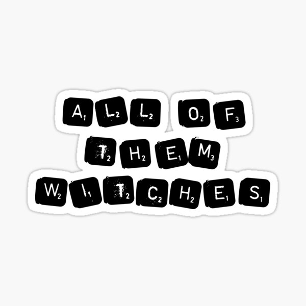 All Of Them Witches Sticker
