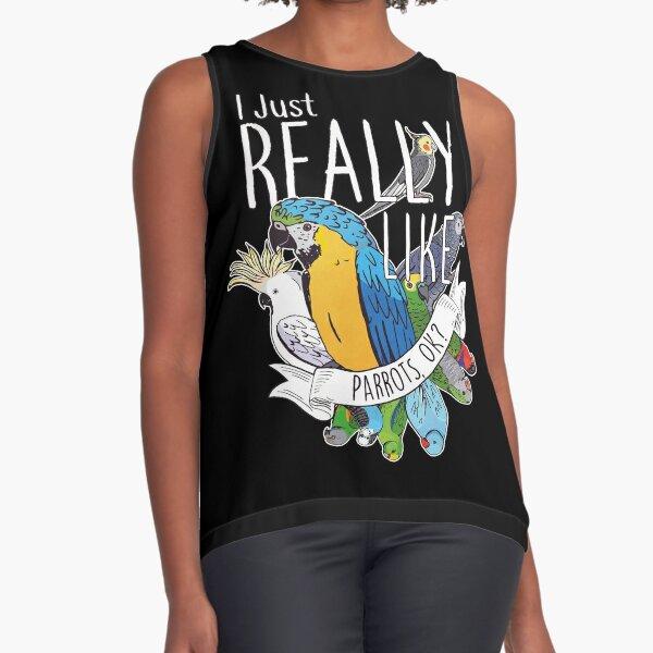 I Just Really Like Parrots, OK? Sleeveless Top
