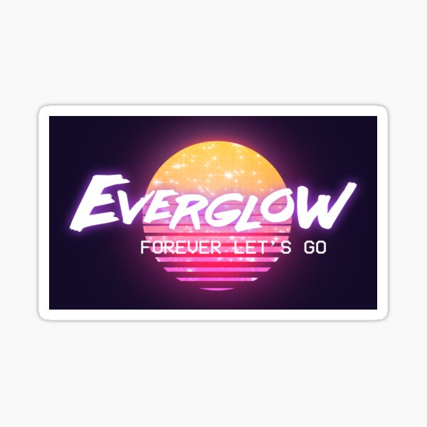 Everglow Forever Let's Go Pegatina