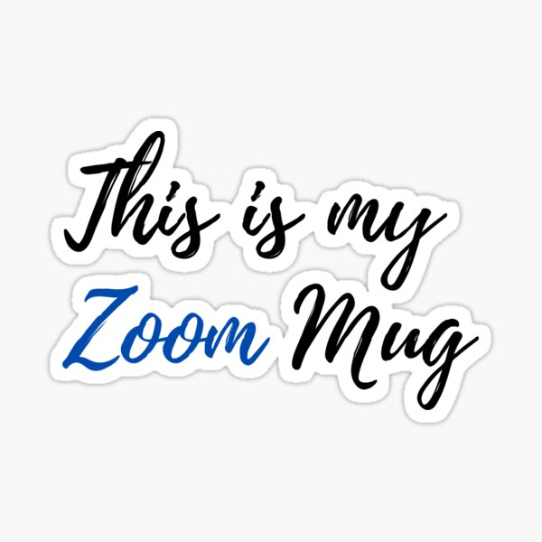 This is my Zoom Mug Sticker