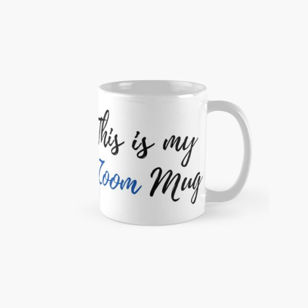 This is my Zoom Mug Classic Mug