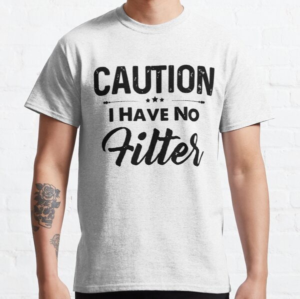Caution I Have No Filter Classic T-Shirt