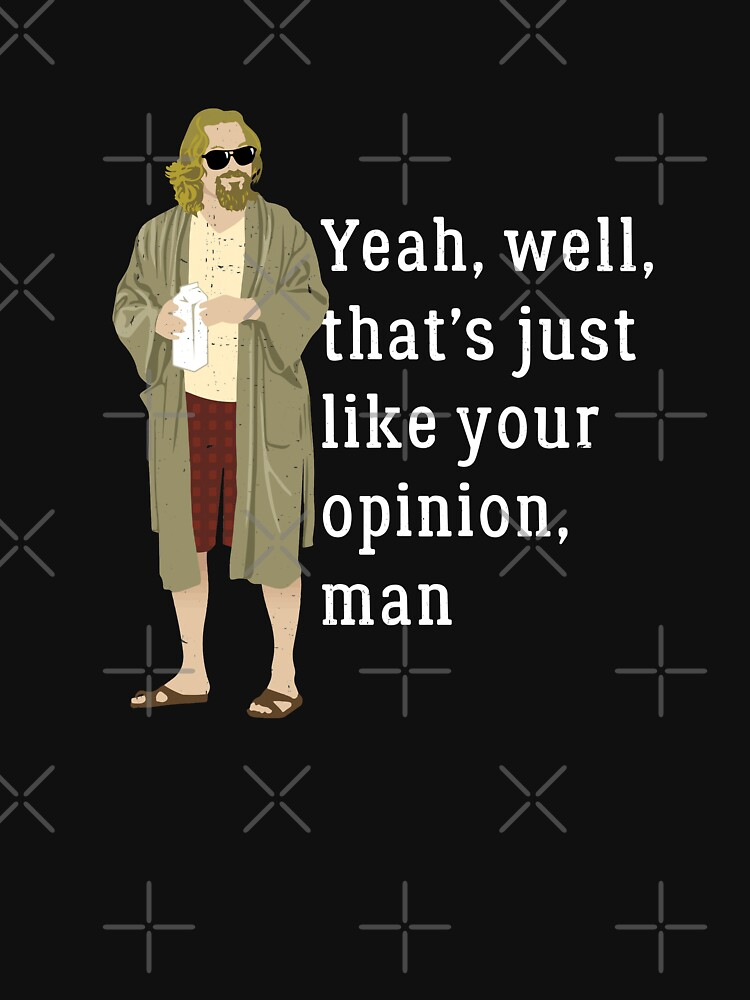 Yeah, well, that's just like your opinion, man by Primotees