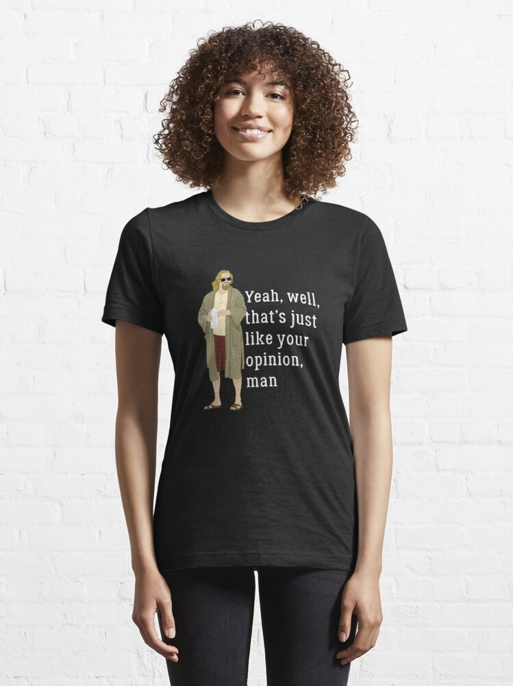 Alternate view of Yeah, well, that's just like your opinion, man Essential T-Shirt
