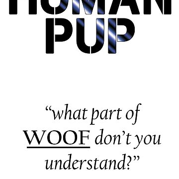Human Pup - What part of woof? by pupsparks92