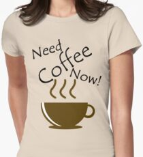 Need Coffee Now! T-Shirt